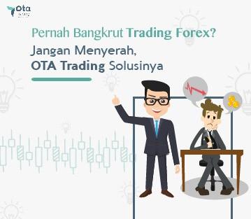 Pernah Bangkrut Trading Forex? Jangan menyerah OTA Trading Solusinya