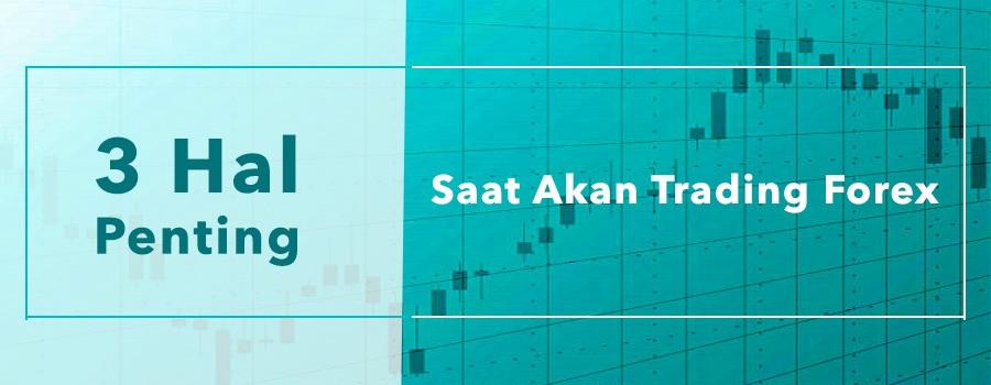 Pahami 3 Hal Ini Sebelum Anda Trading Forex