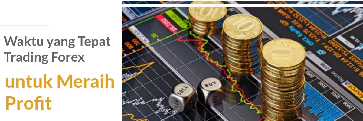 Waktu yang Tepat Trading Forex untuk Meraih Profit